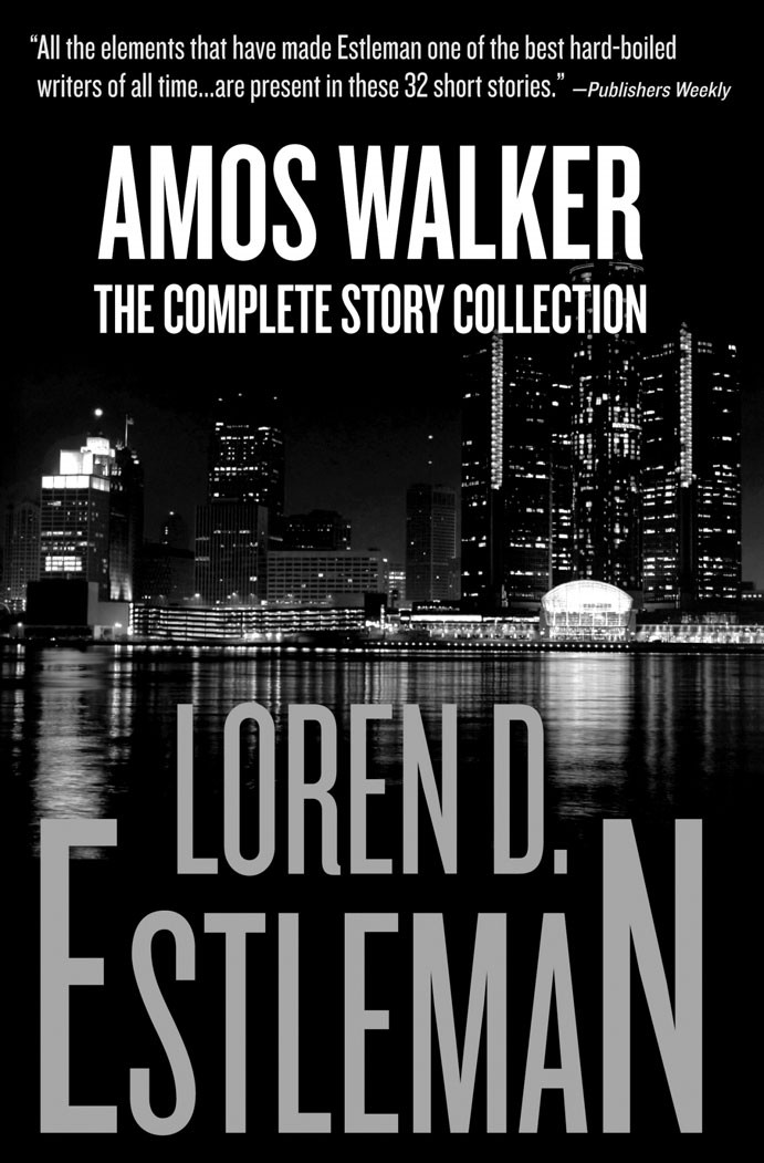 Amos Walker: The Complete Story Collection by Loren D. Estleman, c.2010, Tyrus Books, $32.95 / $33.90 Canada, 600 pages.