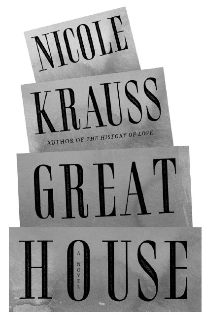 Great House by Nicole Krauss, c. 2010, w.w. Norton, $24.95 / $31.00 Canada, 352 pages.