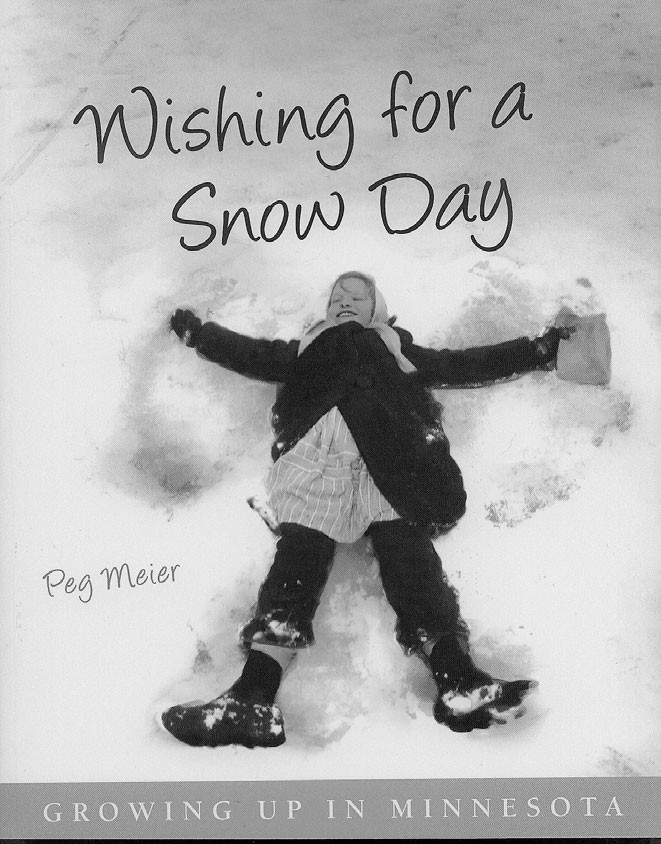 WISHING FOR A SNOW DAY by Peg Meier; c.2010, Minnesota Historical Society Press; $29.95 / $31.00 Canada; 255 pages, includes notes and index.